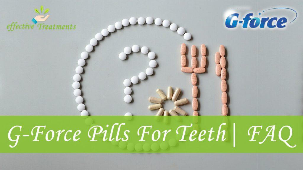 G Force pills for teeth faq