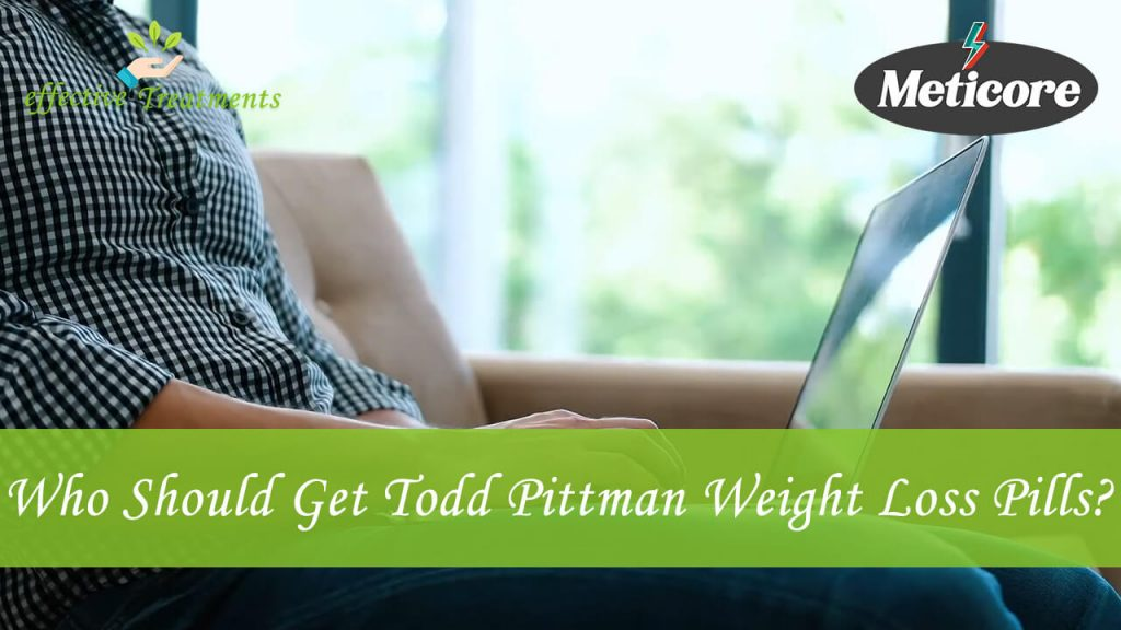 Who does need to get todd pittman weight loss pills
